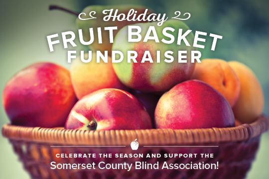 Image of a basket of apples and other fruit with text Holiday Fruit Basket Fundraiser Celebrate the season and support the Somerset County Blind Association