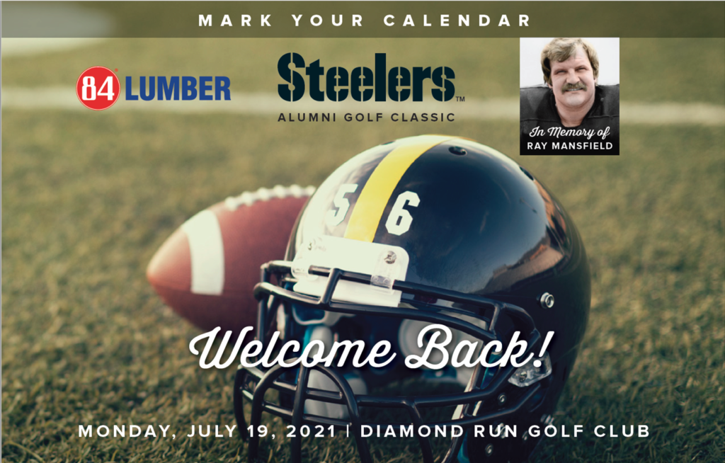 """Image of a football field with a football and helmet with number 56 text """"Mark your Calendar, 84 Lumber Steelers Alumni Golf Classic, Welcome Back! Monday, July 19, 2021 Diamond Run Golf Club in memory of Ray Mansfield"""""""