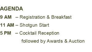 Agenda 9 am registration and breakfast, 11 am shotgun start, 5 pm cocktail reception followed by awards and auction